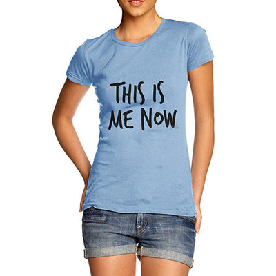 This Is Me Now  Women's T-Shirt