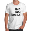 IDK IDC IDGAF Men's T-Shirt