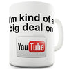 I'm Kind Of Big Deal On YouTube Novelty Mug