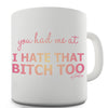You Had Me At I Hate That Bitch Too Novelty Mug