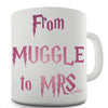 From Muggle To Mrs Novelty Mug