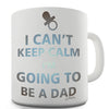 I Can't Keep Calm, I'm Going To Be A Dad Novelty Mug