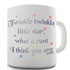 Twinkle Twinkle Little Star, What A Cunt I Think You Are Novelty Mug