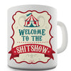 Welcome To The Shitshow Novelty Mug