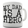 My Dad Is A Hero Funny Mug