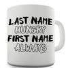 Last Name Hungry First Name Always Funny Mug