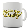 Welcome Home Daddy! Funny Mug