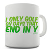 I Only Golf On Days That End In Y Funny Mug