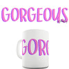 Gorgeous Novelty Mug