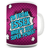 I'm From Essex What's Your Super Power Novelty Mug