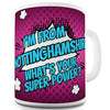 I'm From Nottinghamshire What's Your Super Power Funny Mug