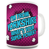 I'm From Yorkshire What's Your Super Power Ceramic Mug