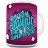 I'm From Hawaii What's Your Super Power Funny Mug