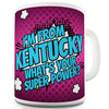 I'm From Kentucky What's Your Super Power Novelty Mug