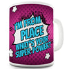 Personalised I'm From What's Your Super Power Novelty Mug
