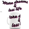 More Dreams & Less Life Ceramic Mug