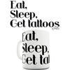 Eat, Sleep, Get Tattoos Funny Mug