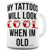 My Tattoo's Will Look Cool Ceramic Mug