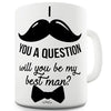 Will You Be My Best Man Ceramic Mug