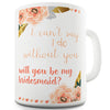 Will You Be My Bridesmaid Funny Mug