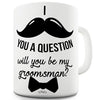 Will You Be My Groomsman Ceramic Mug