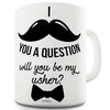 Will You Be My Usher Funny Mug