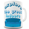 Explore The Great Indoors Novelty Mug