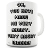 You Have Made Me Very Angry Indeed Ceramic Mug