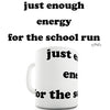 Just Enough Energy For The School Run Funny Mug