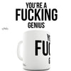 You're A F**king Genius Funny Mug