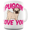 I Puggin Love You Funny Mugs For Dad