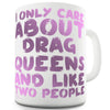I Only Care About Drag Queens Ceramic Novelty Mug
