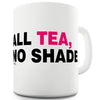 All Tea No Shade Funny Mug