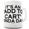 It's An Add To Cart Kinda Day Funny Mug