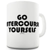 Go Intercourse Yourself Funny Office Secret Santa Mug