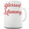 Blessed Mummy Funny Mugs For Dad