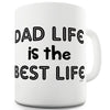 Dad Life Is The Best Life Funny Mugs For Men Rude