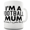 I'm A Football Mum Ceramic Funny Mug
