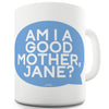 Am I A Good Mother Personalised Funny Mug