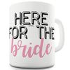 Here For The Bride Funny Mugs For Coworkers