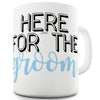 Here For The Groom Ceramic Mug