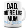Dad You're Like Mum Funny Mug