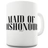 Maid Of Dishonour Funny Mugs For Men Rude