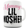 Mummy's Lil Mosher Funny Mugs For Friends