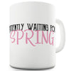 Waiting For Spring Funny Mugs For Friends
