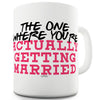 You're Actually Getting Married Mug - Unique Coffee Mug, Coffee Cup