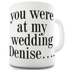 You Were At My Wedding Personalised Funny Mugs For Men