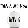 This Is Me Now  Novelty Mug