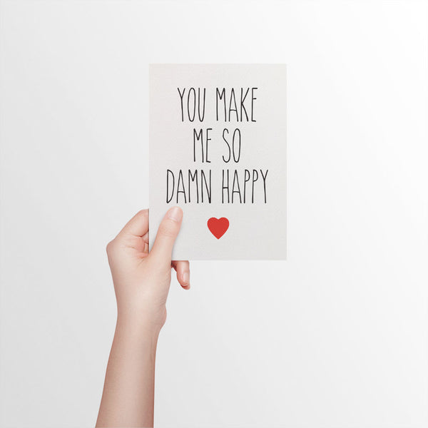 Make Me So Damn Happy Greeting Card by mumandmehandmadedesigns- An Australian Online Stationery and Card Shop