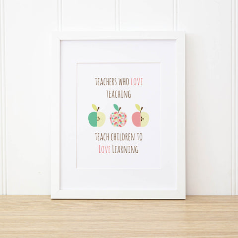 Printable Wall Art - Teachers Who Love Teaching Wall Art Print by mumandmehandmadedesigns- An Australian Online Stationery and Card Shop